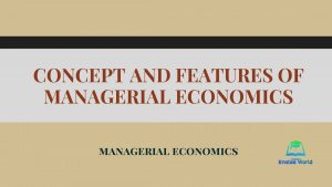 Concept and Features of Managerial Economics