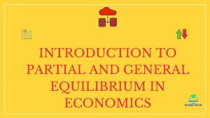 Introduction to Partial and General Equilibrium in Economics