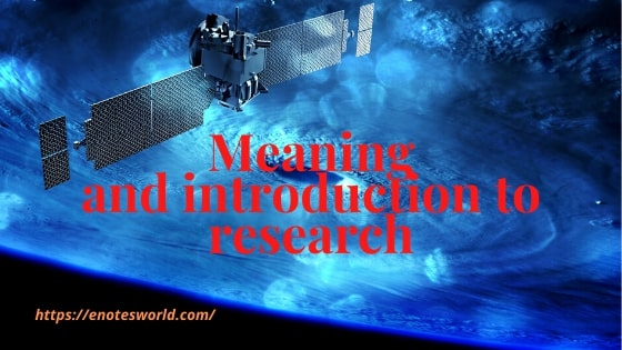 Meaning and introduction to research