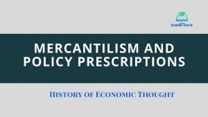 Mercantilism and Policy Prescriptions
