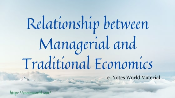 Relationship between Managerial and Traditional Economics