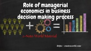 Role of managerial economics in the business decision-making process