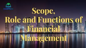 Scope, role and functions of Financial Management