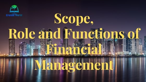 Scope, Role, and Functions of Financial Management