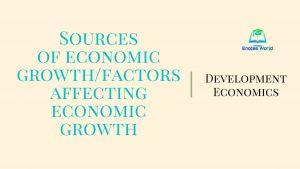 Sources of Economic Growth/Factors Affecting Economic Growth