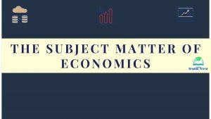 The subject matter of economics