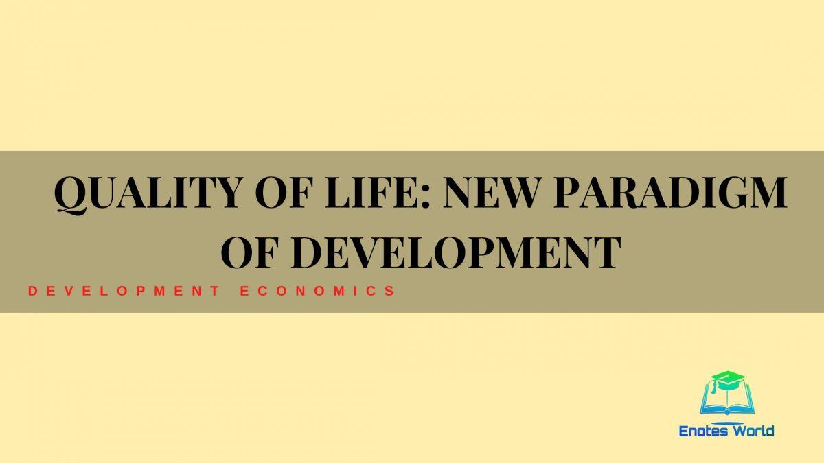 Quality of Life: New Paradigm of Development