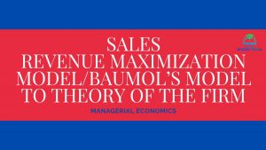 Sales Revenue Maximization Model/Baumol's Model to Theory of the Firm