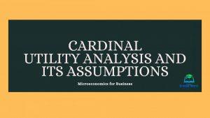 Cardinal Utility Analysis and its Assumptions