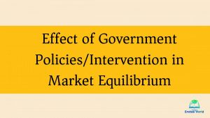 Effect of Government Policy/Intervention in Market Equilibrium