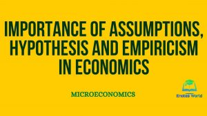 Importance of Assumptions, Hypothesis, and Empiricism in Economics