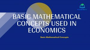 Basic Mathematical Concepts Used in Economics