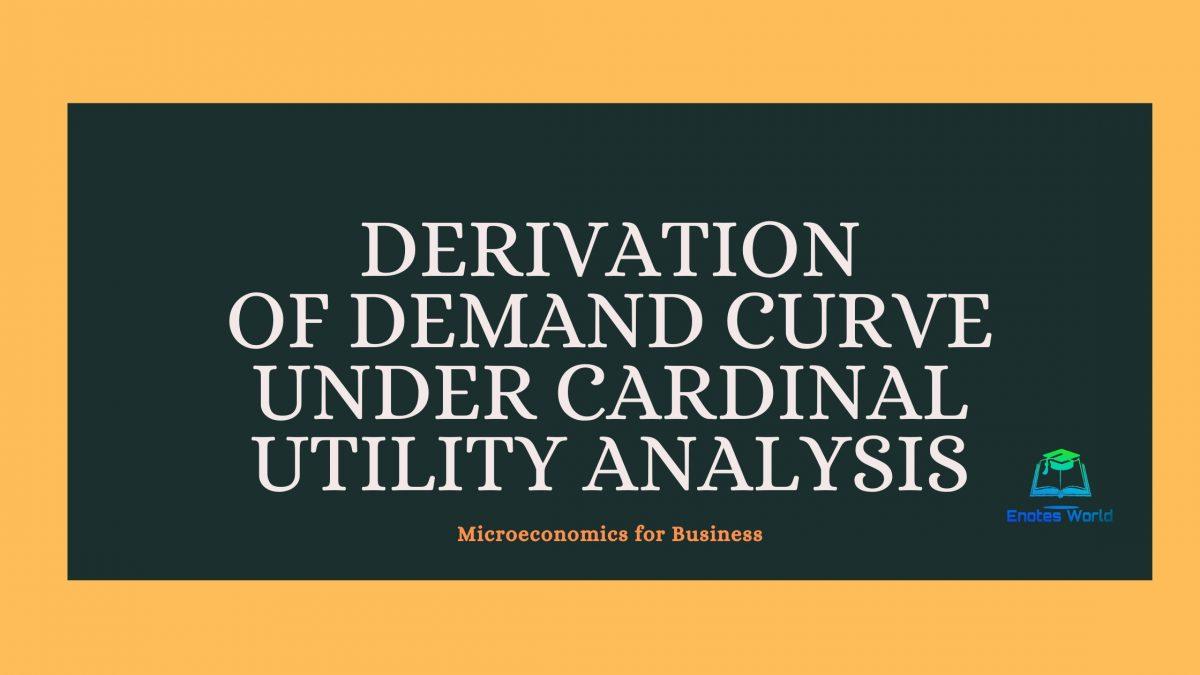 Derivation of Demand Curve under Cardinal Utility Analysis