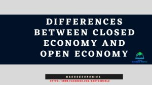 Differences between Closed Economy and Open Economy