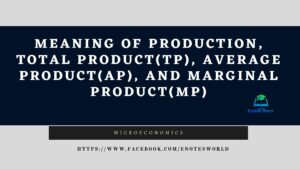 Concept of Production, Total, Average and Marginal Product