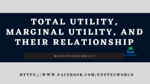 Total Utility, Marginal Utility, and their Relationship